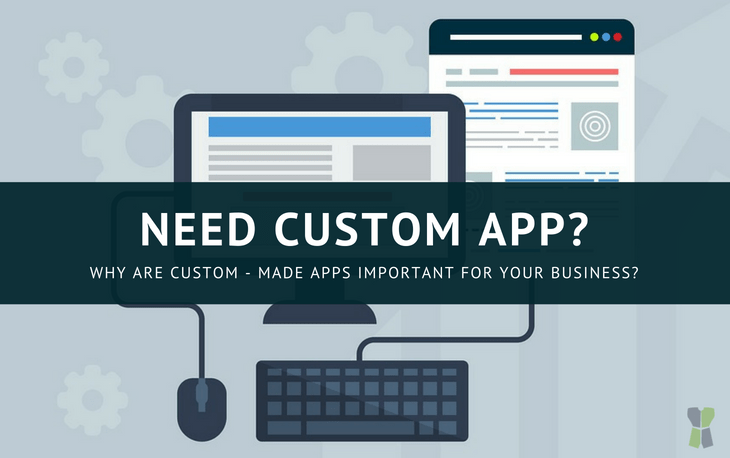 Why are custom – made apps important for your business?