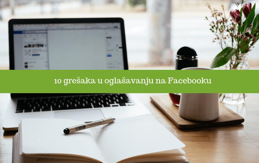 10 grešaka u oglašavanju na Facebooku