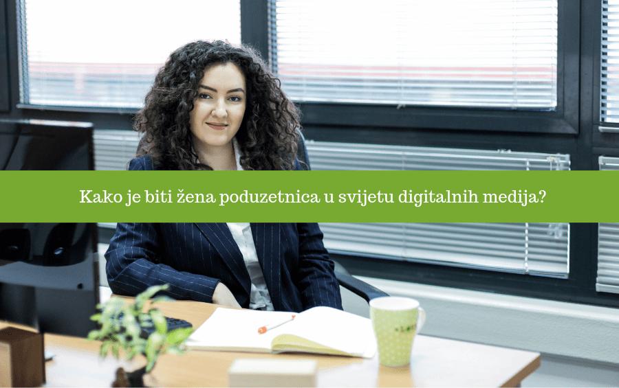 Iza kulisa: Kako je biti žena poduzetnica u svijetu digitalnih medija?