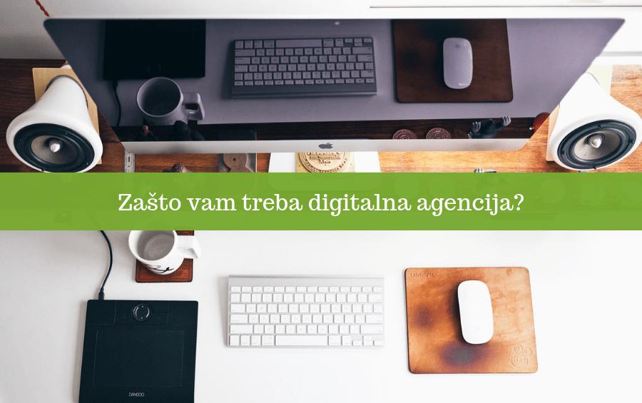 Zašto vam treba digitalna agencija?