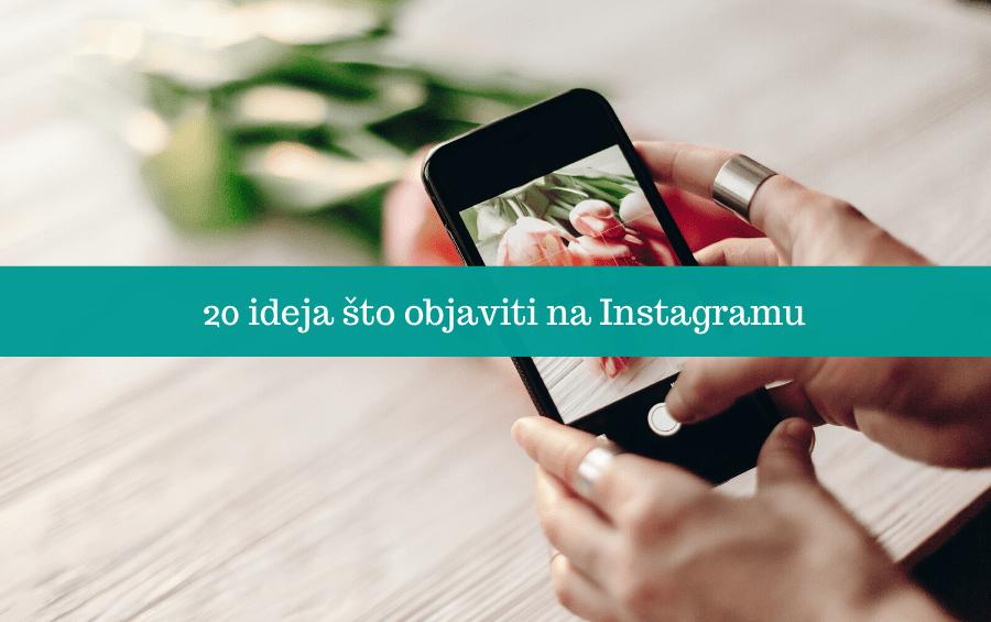 20 ideja što objaviti na Instagramu